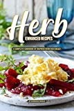Herb Enhanced Recipes: A Complete Cookbook of Inspired Herb Dish Ideas! (English Edition)
